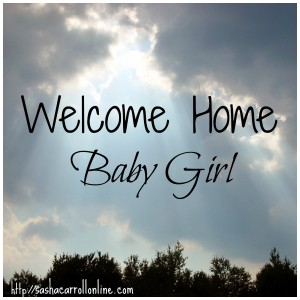 Welcome Home Baby Girl|With Grit & Grace|http://sashacarrollonline.com